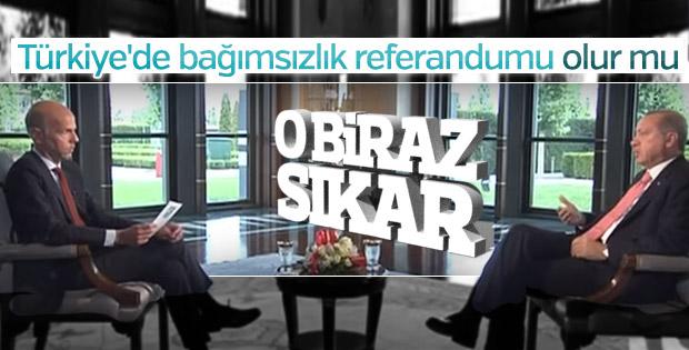 Erdoğan'dan bağımsızlık referandumu sorusuna net cevap