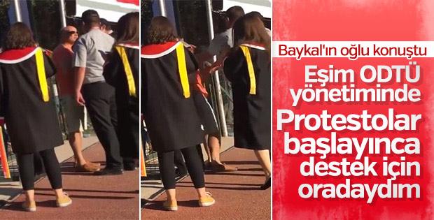 Baykal'ın oğlu: ODTÜ yönetimine destek için oradaydım