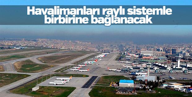 Havalimanları raylı sistemle birbirine bağlanacak