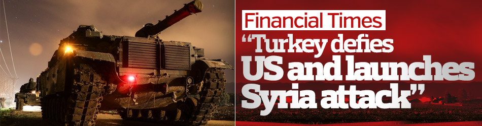 Turkey defies US and launches Syria attack: Financial Times