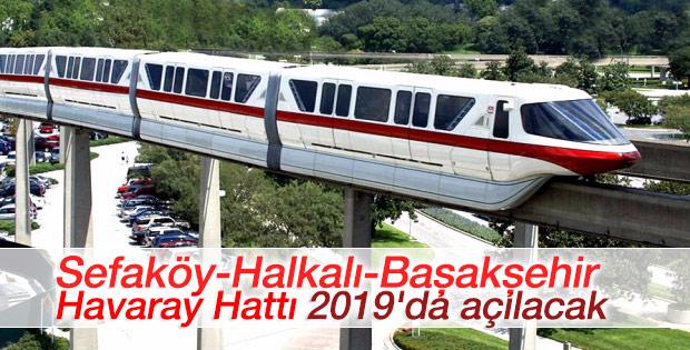 Sefaköy-Halkalı-Başakşehir Havaray Hattı 2019'da açılacak
