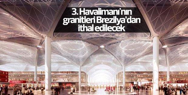 3. Havalimanı'nın granitleri Brezilya'dan ithal edilecek