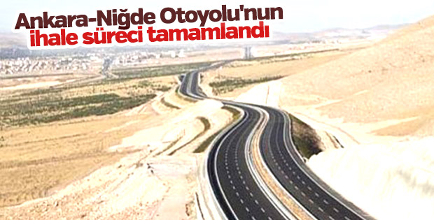 Ankara-Niğde Otoyolunun ihale süreci tamamlandı