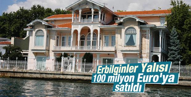 Erbilginler Yalısı 100 milyon Euro'ya satıldı