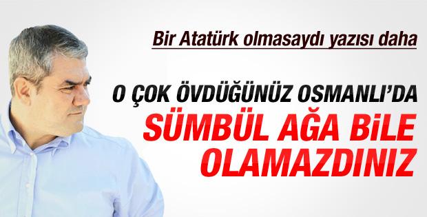 Yılmaz Özdil'den Atatürk olmasaydı yazısı